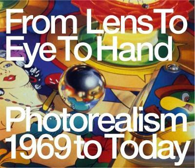 Photorealism 1969 to Today: From Lens to Eye to Hand by Terrie Sultan