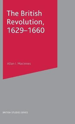 The British Revolution, 1629-60 by Allan I. MacInnes