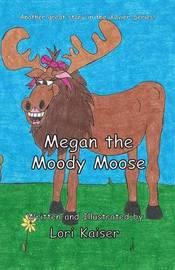 Megan the Moody Moose by Lori Kaiser