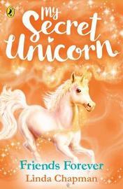 My Secret Unicorn: Friends Forever by Linda Chapman