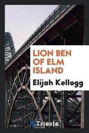 Lion Ben of ELM Island by Elijah Kellogg image