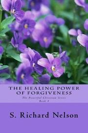 The Healing Power of Forgiveness by S Richard Nelson image