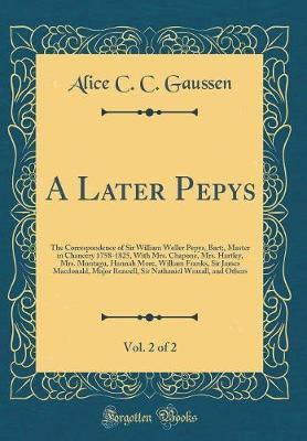 A Later Pepys, Vol. 2 of 2 by Alice C C Gaussen