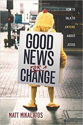 Good News for a Change by Matt Mikalatos