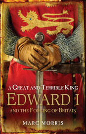 A Great and Terrible King: Edward I and the Forging of Britain by Marc Morris image