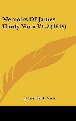 Memoirs Of James Hardy Vaux V1-2 (1819) by James Hardy Vaux image