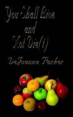 You Shall Live and Not Die(t) by DeJuanna Parker