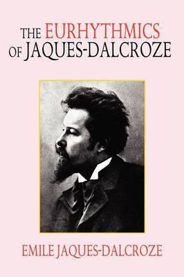 The Eurhythmics of Jaques-Dalcroze by Emile Jaques Dalcroze