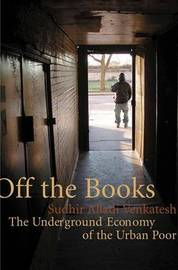 Off the Books: The Underground Economy of the Urban Poor by Sudhir Alladi Venkatesh image