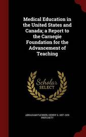 Medical Education in the United States and Canada; A Report to the Carnegie Foundation for the Advancement of Teaching by Abraham Flexner