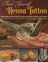 Teach Yourself Henna Tattoo by Brenda Abdoyan