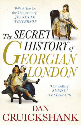 The Secret History of Georgian London: How the Wages of Sin Shaped the Capital by Dan Cruickshank image