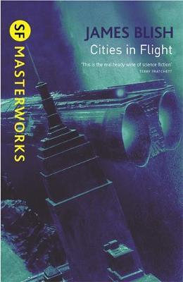 Cities in Flight (S.F. Masterworks) by James Blish