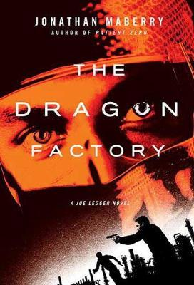 The Dragon Factory (Joe Ledger #2) by Jonathan Maberry