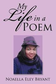 My Life in a Poem by Noaella Eley Bryant