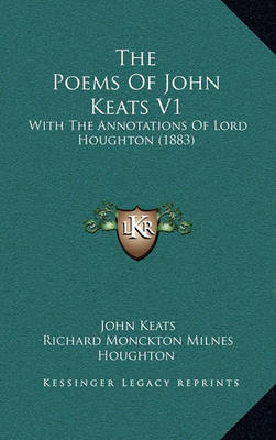 The Poems of John Keats V1: With the Annotations of Lord Houghton (1883) by John Keats