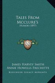 Tales from McClure's Tales from McClure's: Humor (1897) Humor (1897) by James Harvey Smith