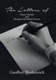 The Letters of Henry Carlyle and Margaret Elizabeth Towne by Geoffrey Workenrich