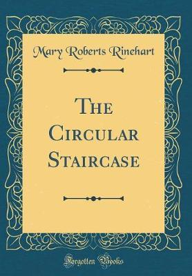 The Circular Staircase (Classic Reprint) by Mary Roberts Rinehart