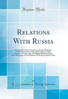 Relations with Russia by U S Committee on Foreign Relations