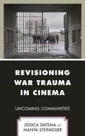 Revisioning War Trauma in Cinema by Jessica Datema