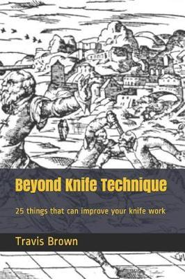 Beyond Knife Technique by Travis D Brown