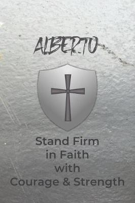 Alberto Stand Firm in Faith with Courage & Strength by Courageous Faith Press