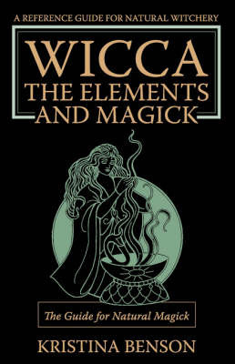 Wicca, the Elements and Magick by Kristina Benson