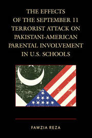 The Effects of the September 11 Terrorist Attack on Pakistani-American Parental Involvement in U.S. Schools by Fawzia Reza
