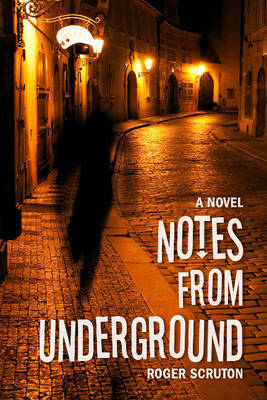 Notes from Underground by Roger Scruton