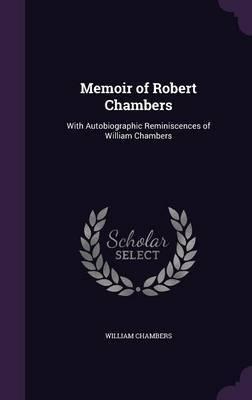 Memoir of Robert Chambers by William Chambers