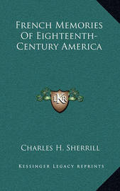 French Memories of Eighteenth-Century America by Charles H. Sherrill