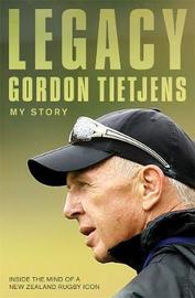 Legacy: Sir Gordon Tietjens by Gordon Tietjens