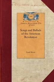 Songs and Ballads of the American Revolu by Frank Moore