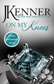 On My Knees: Stark International 2 by J Kenner