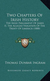 Two Chapters of Irish History Two Chapters of Irish History: The Irish Parliament of James II, the Alleged Violation of Tthe Irish Parliament of James II, the Alleged Violation of the Treaty of Limerick (1888) He Treaty of Limerick (1888) by Thomas Dunbar Ingram