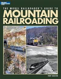 The Model Railroader's Guide to Mountain Railroading by Tony Koester