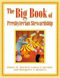 The Big Book of Presbyterian Stewardship by Elaine W. Barnett
