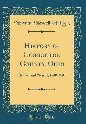 History of Coshocton County, Ohio by Norman Newell Hill, Jr.