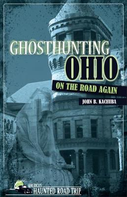 Ghosthunting Ohio On the Road Again by John B Kachuba