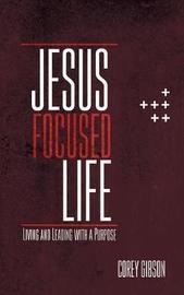 Jesus Focused Life by Corey Gibson