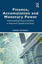 Finance, Accumulation and Monetary Power by Daniel Woodley