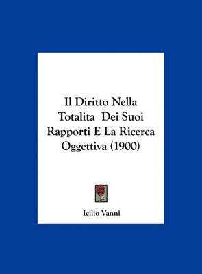 Il Diritto Nella Totalita Dei Suoi Rapporti E La Ricerca Oggettiva (1900) by Icilio Vanni image