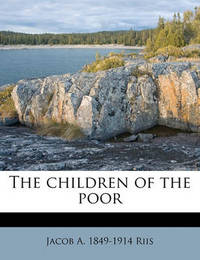 The Children of the Poor by Jacob A Riis