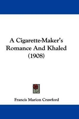 A Cigarette-Maker's Romance and Khaled (1908) by F.Marion Crawford
