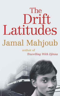 The Drift Latitudes by Jamal Mahjoub