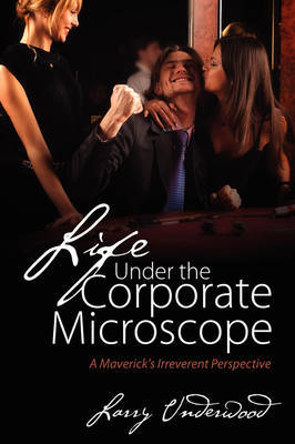 Life Under the Corporate Microscope by Larry Underwood image