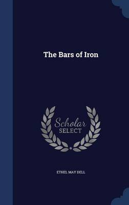 The Bars of Iron by Ethel May Dell