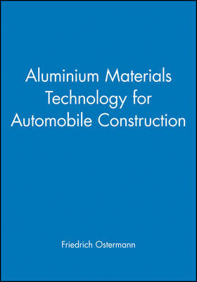 Aluminium Materials Technology for Automobile Construction by Friedrich Ostermann