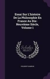 Essai Sur L'Histoire de La Philosophie En France Au Dix-Neuvieme Siecle, Volume 1 by Philibert Damiron image